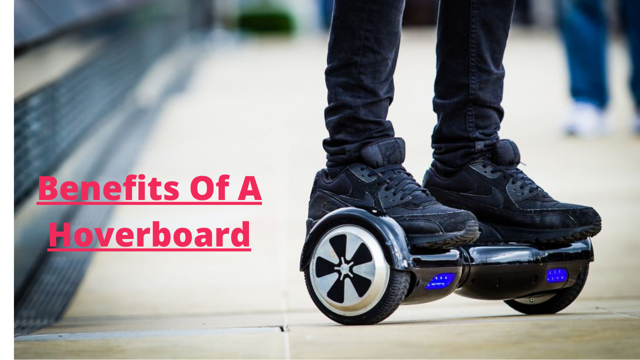 Benefits Of A Hoverboard